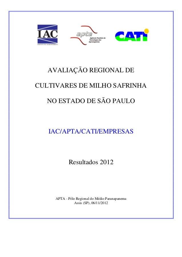 AVALIAÇÃO REGIONAL DE CULTIVARES DE MILHO SAFRINHA NO ESTADO DE SÃO PAULO IAC/APTA/CATI/EMPRESAS Resultados 2012 APTA - Pó...