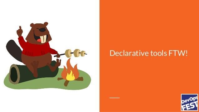 Declarative tools FTW!
