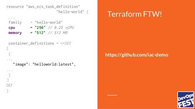 "Terraform FTW! resource ""aws_ecs_service"" ""hello-world"" { cluster = ""${aws_ecs_cluster.main.id}"" task_definition = ""${aws_..."