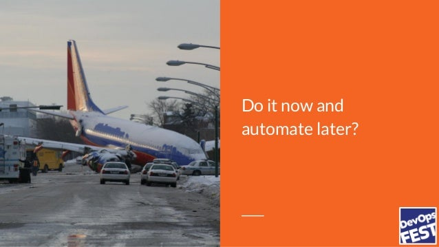 Do it now and automate later?