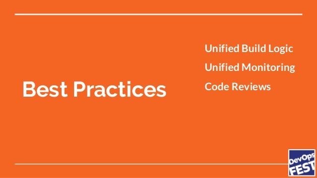 Best Practices Unified Build Logic Unified Monitoring Code Reviews CI/CD No Documentation
