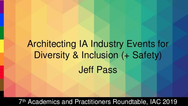 Architecting Industry Events for Diversity & Inclusion | Jeffrey Ryan Pass | #WIADDC19 | #WIAD19 | 02.23.2019 Architecting...