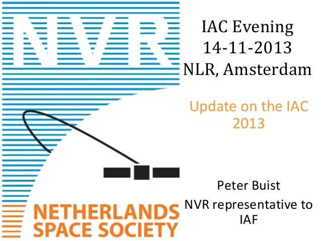 IAC Evening 14-11-2013 NLR, Amsterdam Update on the IAC 2013  Peter Buist NVR representative to IAF