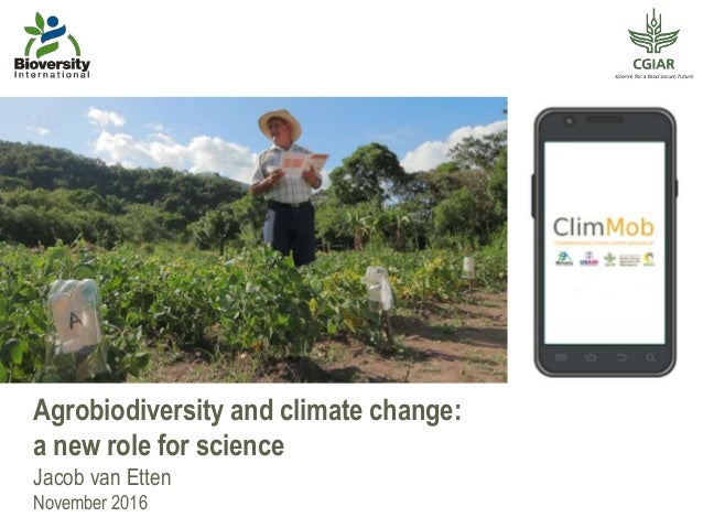Agrobiodiversity and climate change: a new role for science Jacob van Etten November 2016