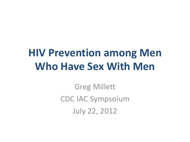 HIV Prevention among Men Who Have Sex With Men         Greg Millett     CDC IAC Sympsoium        July 22, 2012