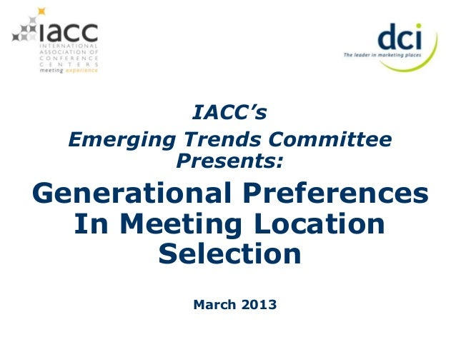 IACC's  Emerging Trends Committee          Presents:Generational Preferences  In Meeting Location       Selection         ...