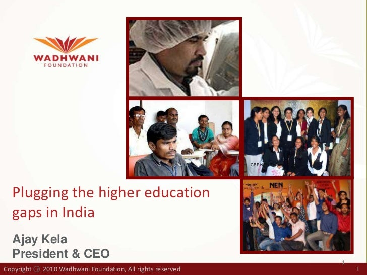 CBF-NEN Fellows<br />Plugging the higher education gaps in India<br />Ajay Kela<br />President & CEO<br />1<br />Copyright...