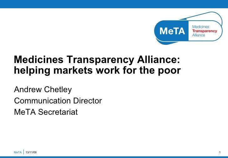 Andrew Chetley Communication Director MeTA Secretariat Medicines Transparency Alliance: helping markets work for the poor ...