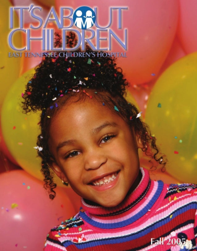 It's About Children - Fall 2005 Issue by East Tennessee Children's Hospital