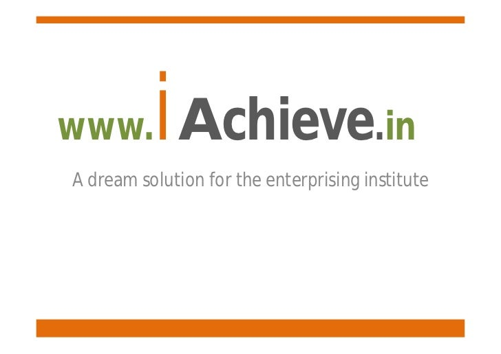 www.      iAchieve.inA dream solution for the enterprising institute