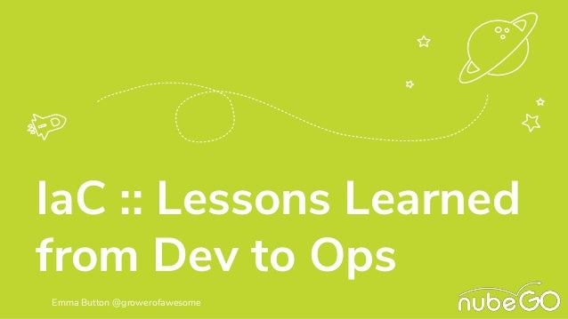 IaC :: Lessons Learned from Dev to Ops Emma Button @growerofawesome
