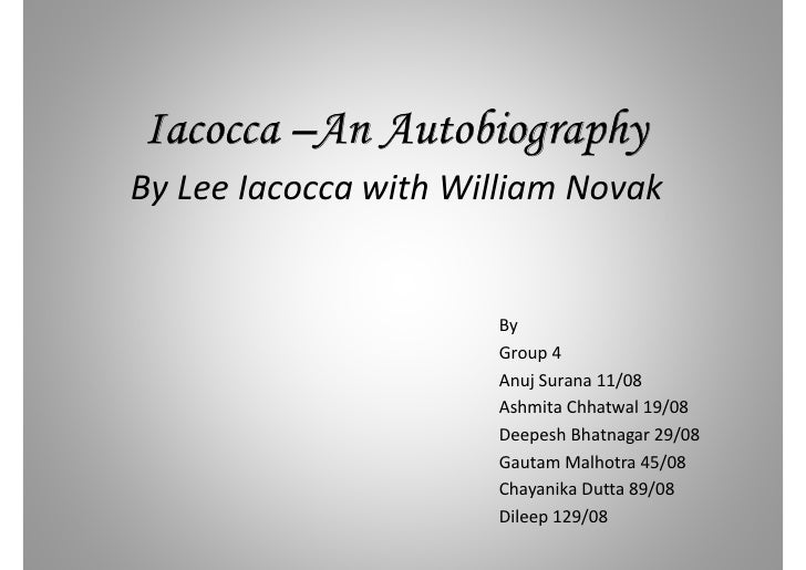 Iacocca –An Autobiography By Lee Iacocca with William Novak                         By                       Group 4      ...