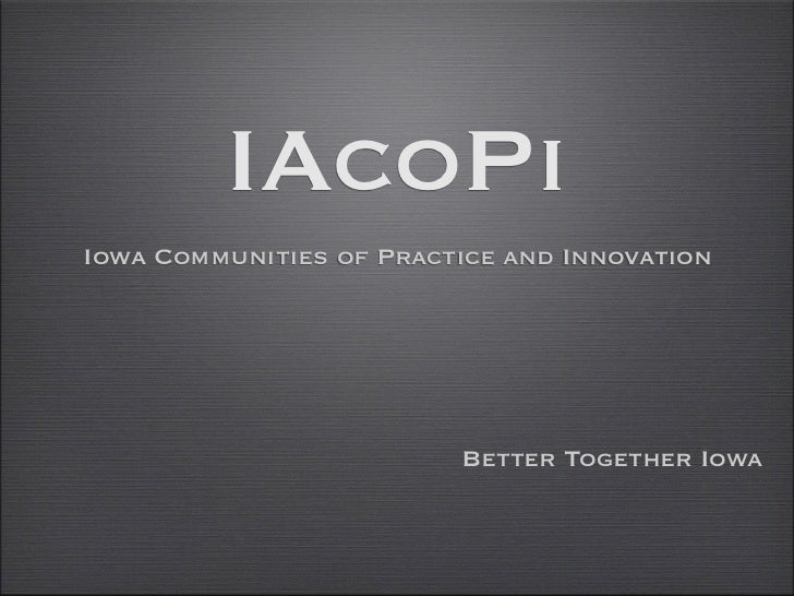 IAcoPiIowa Communities of Practice and Innovation                         Better Together Iowa