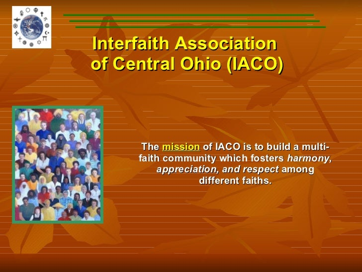 Interfaith Association  of Central Ohio (IACO) The  mission  of IACO is to build a multi-faith community which fosters  ha...