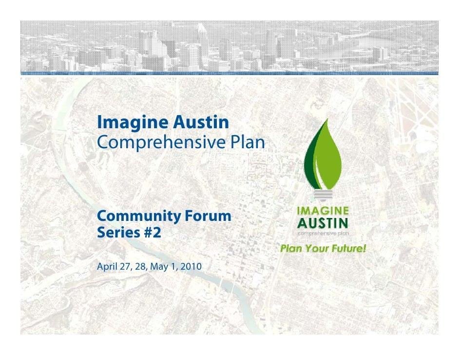 Imagine Austin Comprehensive Plan   Community Forum Series #2 April 27, 28, May 1, 2010