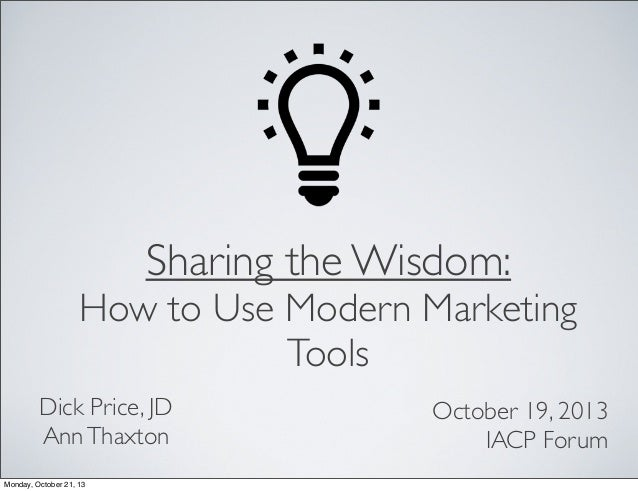Sharing the Wisdom:  How to Use Modern Marketing Tools Dick Price, JD Ann Thaxton Monday, October 21, 13  October 19, 2013...