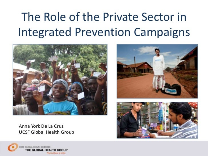 The Role of the Private Sector inIntegrated Prevention CampaignsAnna York De La CruzUCSF Global Health Group
