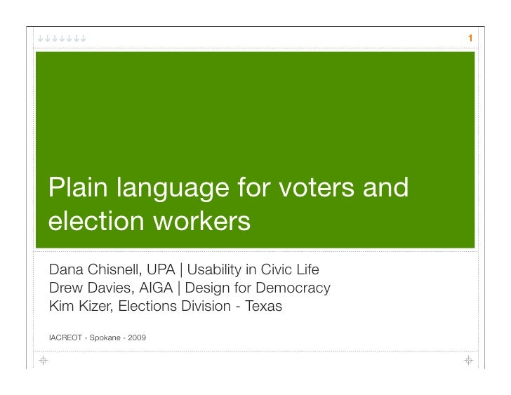 1     Plain language for voters and election workers Dana Chisnell, UPA | Usability in Civic Life Drew Davies, AIGA | Desi...