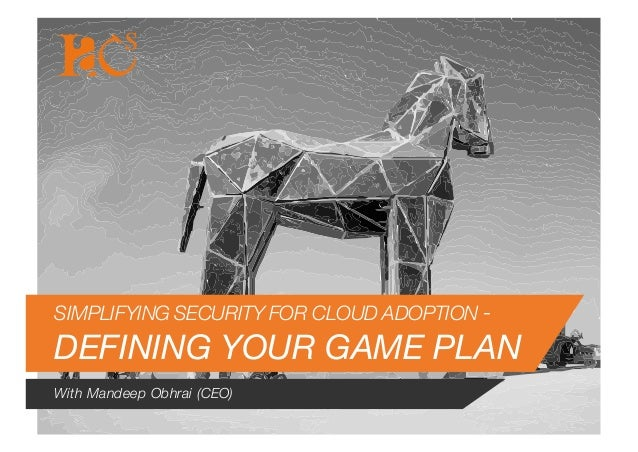 SIMPLIFYING SECURITY FOR CLOUD ADOPTION - DEFINING YOUR GAME PLAN With Mandeep Obhrai (CEO)