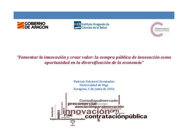 """""""Fomentar la innovación y crear valor: la compra pública de innovación como oportunidad en la diversificación de la econom..."""