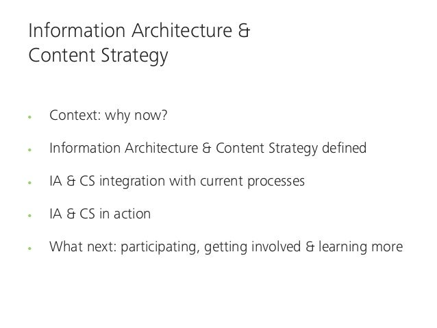 Information Architecture &Content Strategy  Context: why now?  Information Architecture & Content Strategy defined  IA & CS...