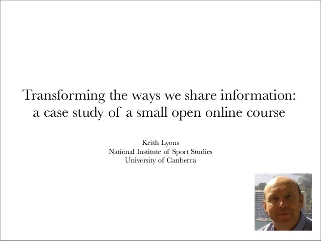 Transforming the ways we share information:a case study of a small open online courseKeith LyonsNational Institute of Spor...