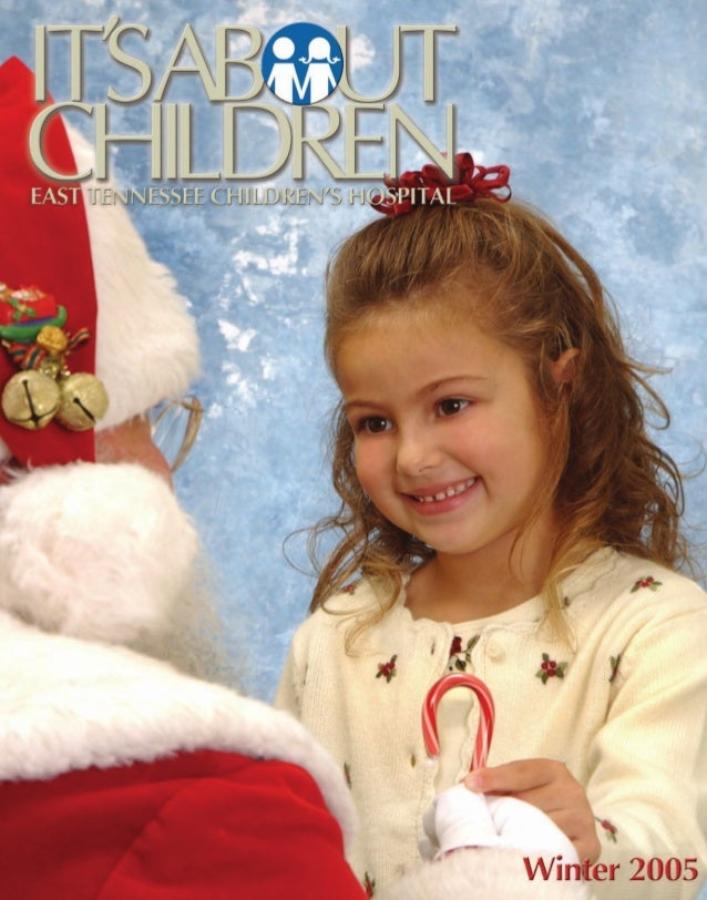 It's About Children - Winter 2005 Issue by East Tennessee Children's Hospital