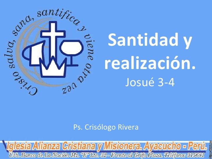 Santidad y         realización.               Josué 3-4Ps. Crisólogo Rivera
