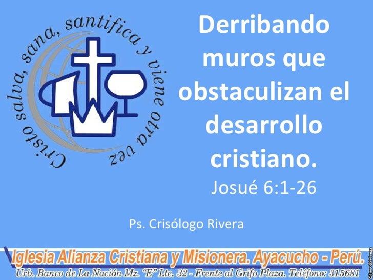 Derribando          muros que        obstaculizan el          desarrollo          cristiano.              Josué 6:1-26Ps. ...