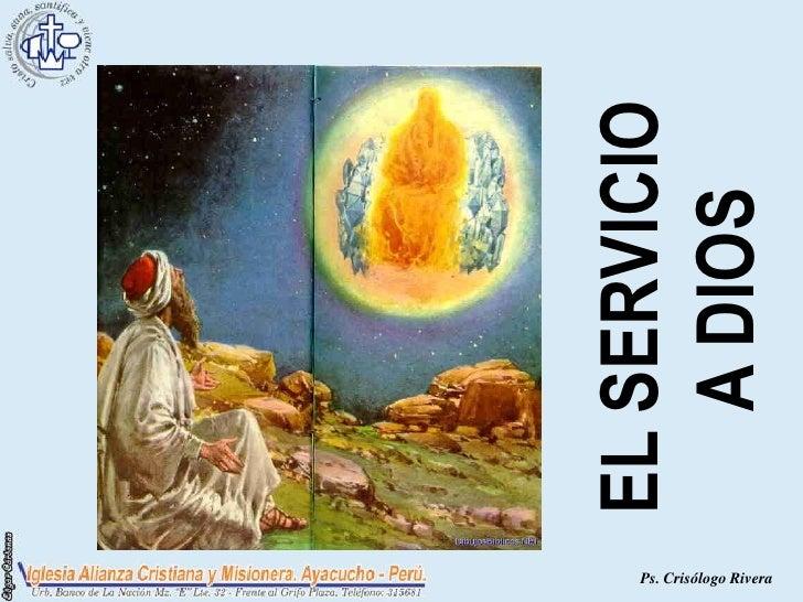 EL SERVICIO   A DIOS   Ps. Crisólogo Rivera
