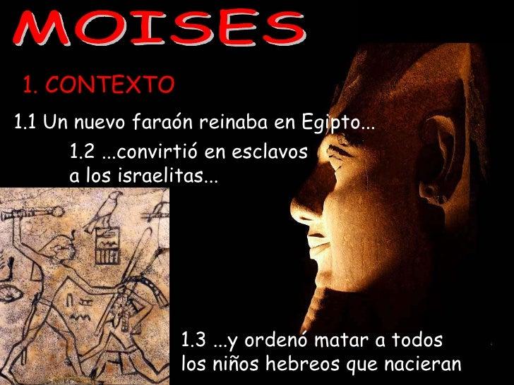 1. CONTEXTO1.1 Un nuevo faraón reinaba en Egipto...      1.2 ...convirtió en esclavos      a los israelitas...            ...