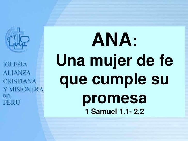 ANA:Una mujer de feque cumple su   promesa   1 Samuel 1.1- 2.2