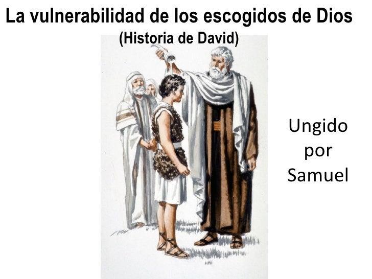 La vulnerabilidad de los escogidos de Dios             (Historia de David)                                   Ungido       ...