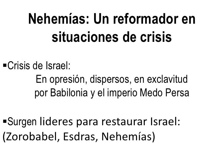 Nehemías: Un reformador en         situaciones de crisisCrisis de Israel:         En opresión, dispersos, en exclavitud  ...