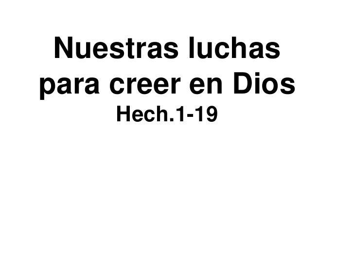 Nuestras luchaspara creer en Dios     Hech.1-19