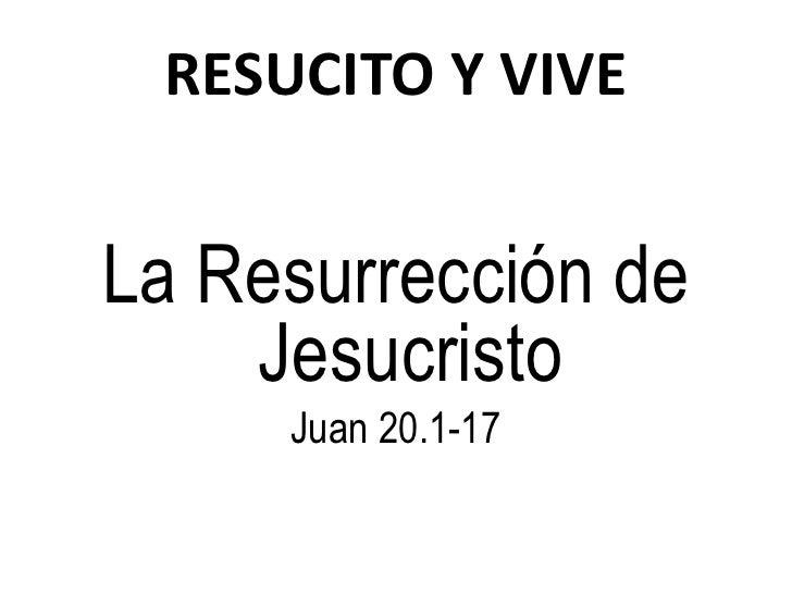 RESUCITO Y VIVELa Resurrección de    Jesucristo     Juan 20.1-17