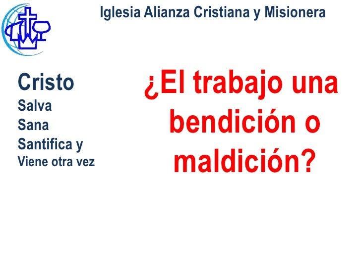 Iglesia Alianza Cristiana y MisioneraCristo                  ¿El trabajo unaSalvaSana                     bendición oSanti...
