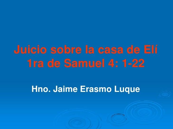 Juicio sobre la casa de Elí  1ra de Samuel 4: 1-22   Hno. Jaime Erasmo Luque