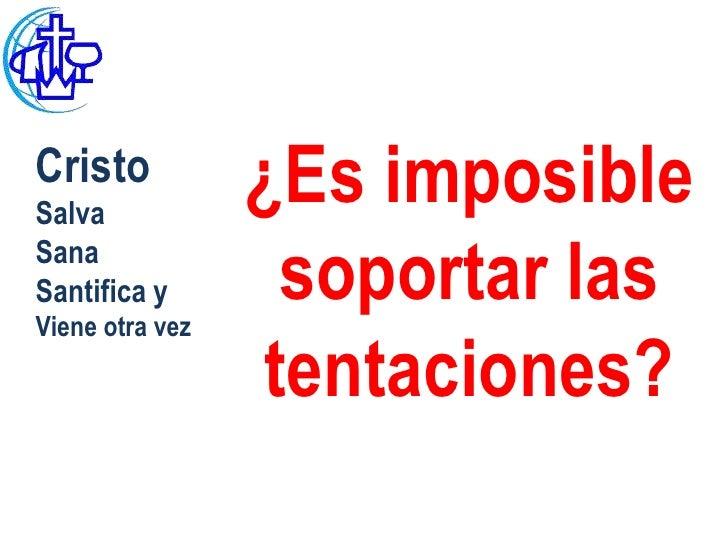 CristoSalva                 ¿Es imposibleSanaSantifica yViene otra vez                  soportar las                 tenta...