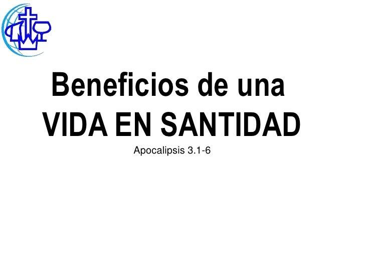 Beneficios de unaVIDA EN SANTIDAD     Apocalipsis 3.1-6