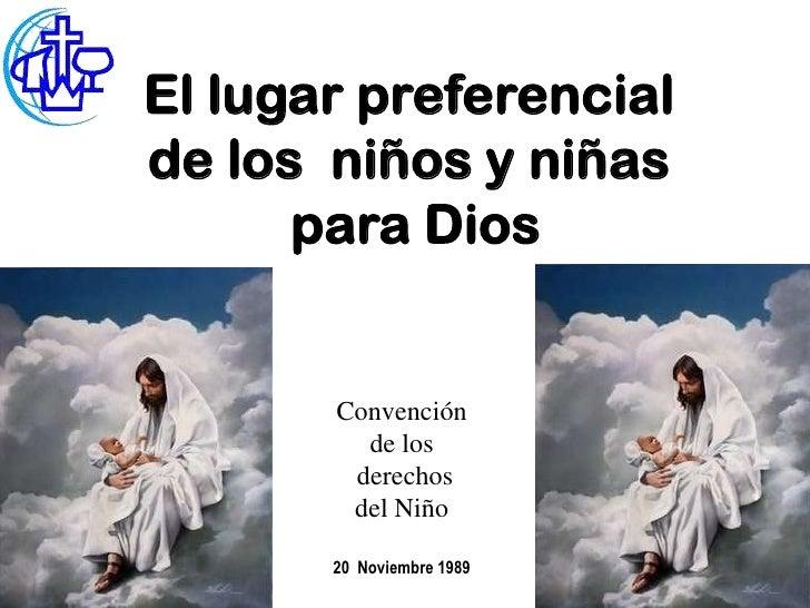 El lugar preferencialde los niños y niñas      para Dios       Convención         de los        derechos        del Niño  ...