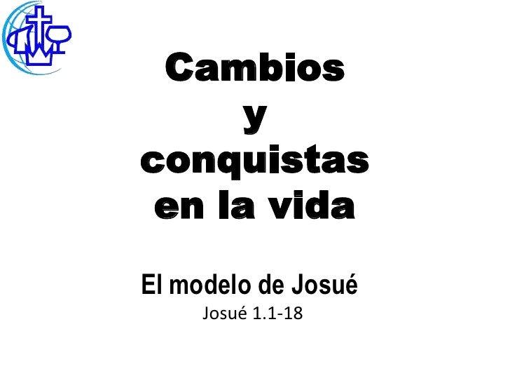 Cambios      yconquistas en la vidaEl modelo de Josué     Josué 1.1-18