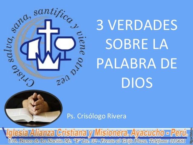 3 VERDADES          SOBRE LA         PALABRA DE             DIOSPs. Crisólogo Rivera
