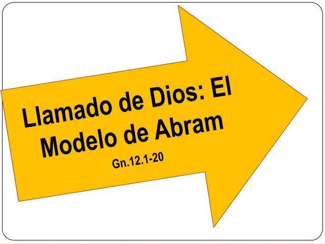 Pero Jehová había dicho a Abram:                    Vete de tu tierra y de tu parentela, y                    de la casa d...