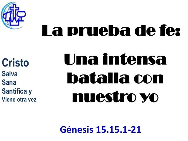 La prueba de fe:Cristo             Una intensaSalvaSana               batalla conSantifica yViene otra vez      nuestro yo...