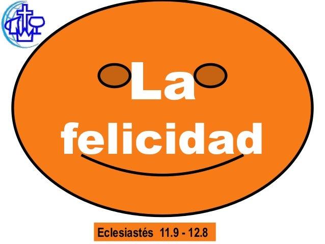 Lafelicidad Eclesiastés 11.9 - 12.8