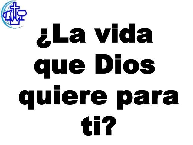 ¿La vida que Diosquiere para    ti?