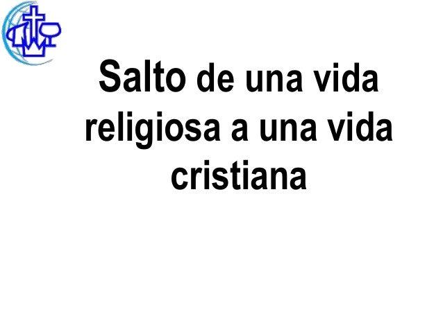 Salto de una vidareligiosa a una vida      cristiana