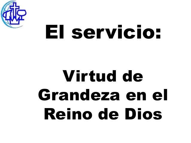 El servicio:  Virtud deGrandeza en elReino de Dios