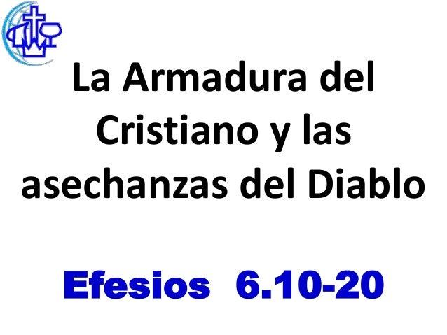 La Armadura del    Cristiano y lasasechanzas del Diablo  Efesios 6.10-20